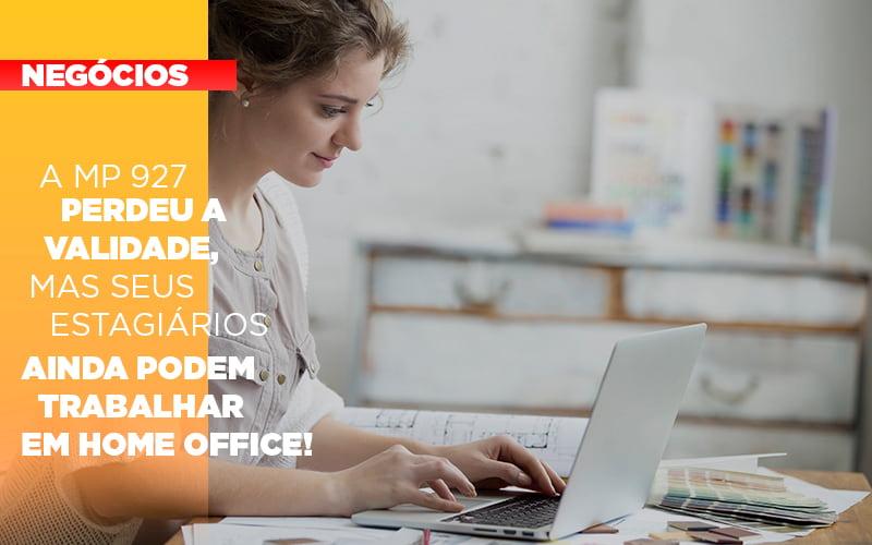a-mp-927-perdeu-a-validade-mas-seus-estagiarios-ainda-podem-trabalhar-em-home-office - A MP 927 perdeu a validade, mas seus estagiários ainda podem trabalhar em Home Office!