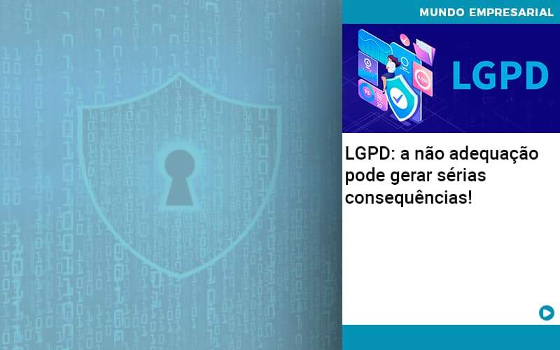 Lgpd A Nao Adequacao Pode Gerar Serias Consequencias - Abrir Empresa Simples - LGPD: a não adequação pode gerar sérias consequências!